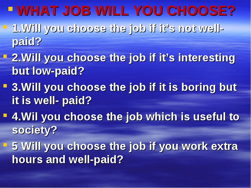 WHAT JOB WILL YOU CHOOSE? 1.Will you choose the job if it's not well-paid? 2....
