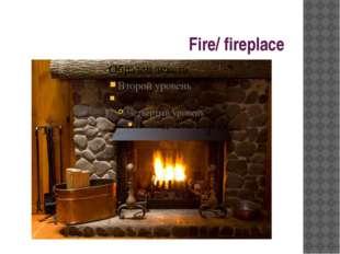 Fire/ fireplace
