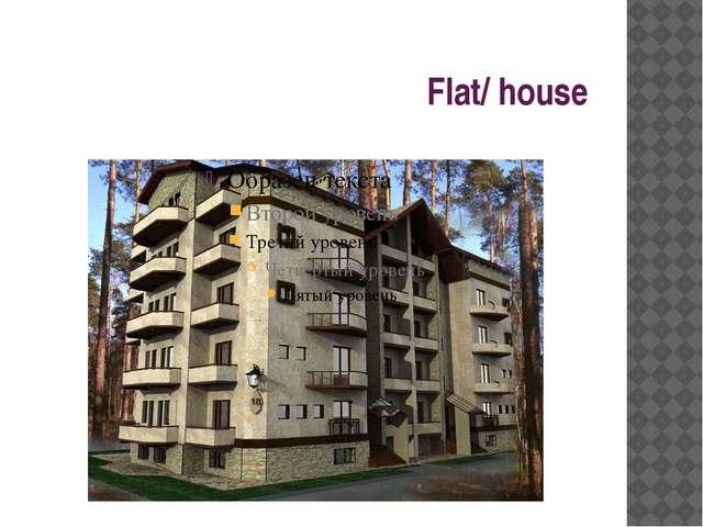 Flat/ house
