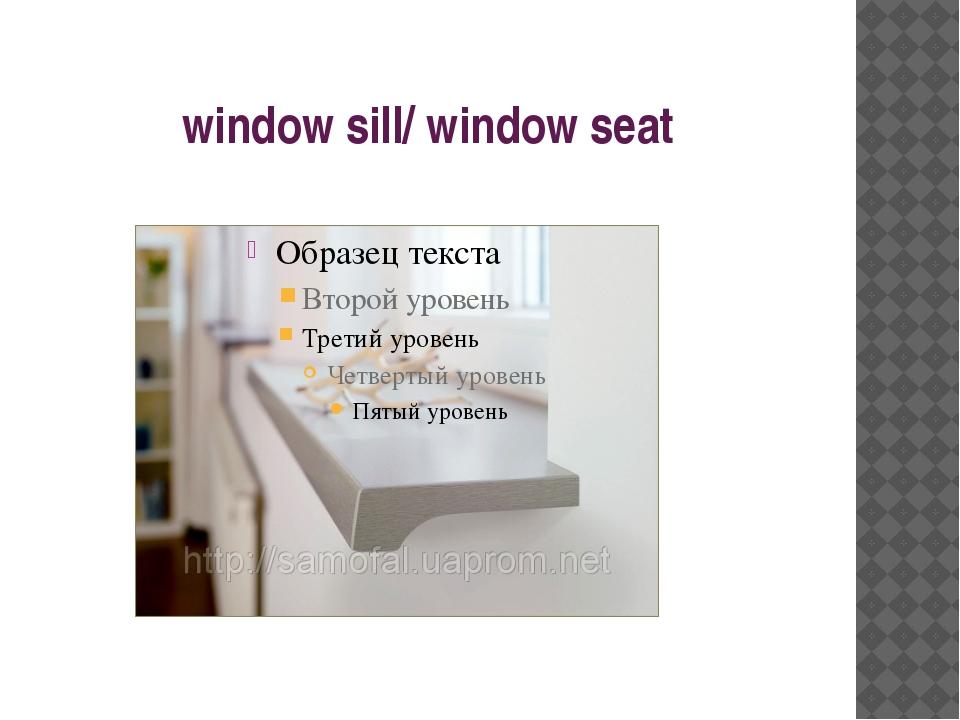 window sill/ window seat