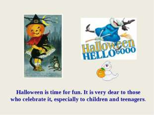 Halloween is time for fun. It is very dear to those who celebrate it, especia