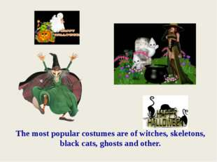 The most popular costumes are of witches, skeletons, black cats, ghosts and o