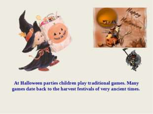 At Halloween parties children play traditional games. Many games date back to