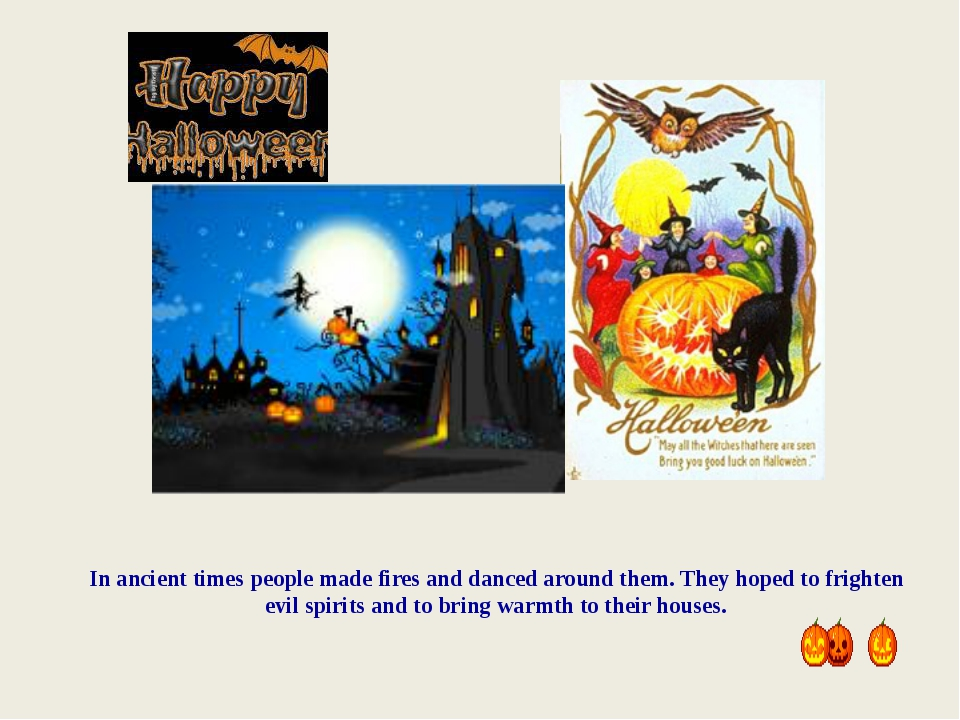 In ancient times people made fires and danced around them. They hoped to frig...