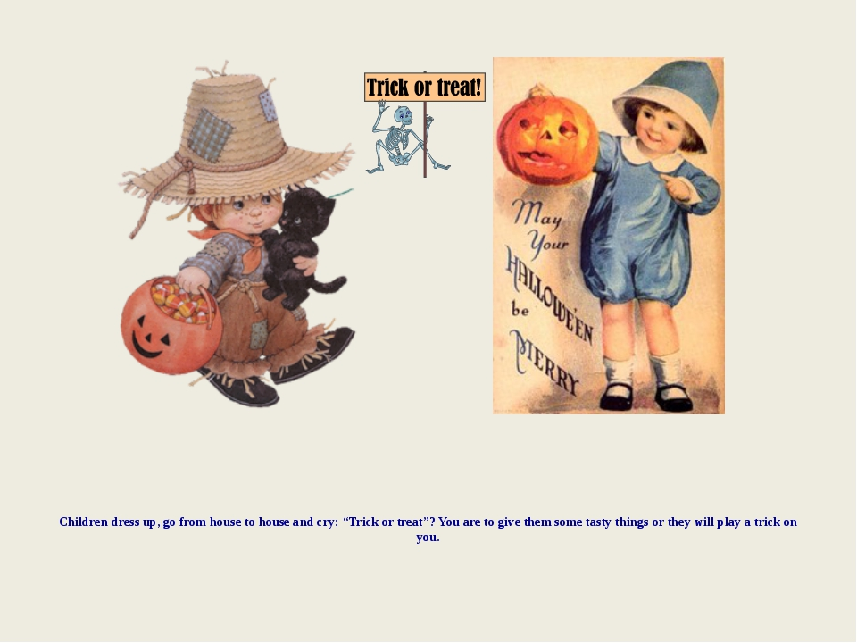 """Children dress up, go from house to house and cry: """"Trick or treat""""? You are..."""
