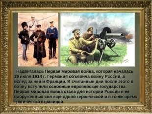 Надвигалась Первая мировая война, которая началась 19 июля 1914 г. Германия