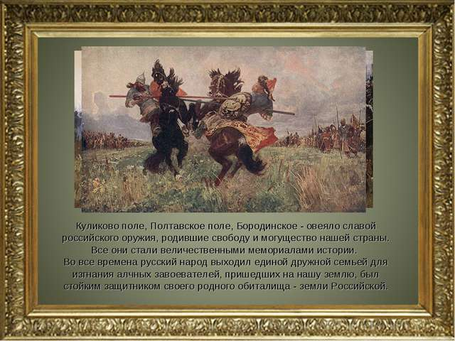 Куликово поле, Полтавское поле, Бородинское - овеяло славой российского оружи...