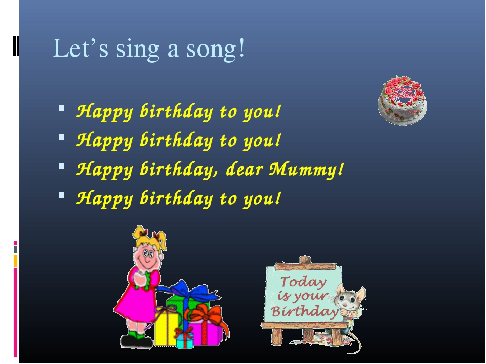 Let's sing a song! Happy birthday to you! Happy birthday to you! Happy birthd...