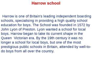 Harrow is one of Britain's leading independent boarding schools, specialising