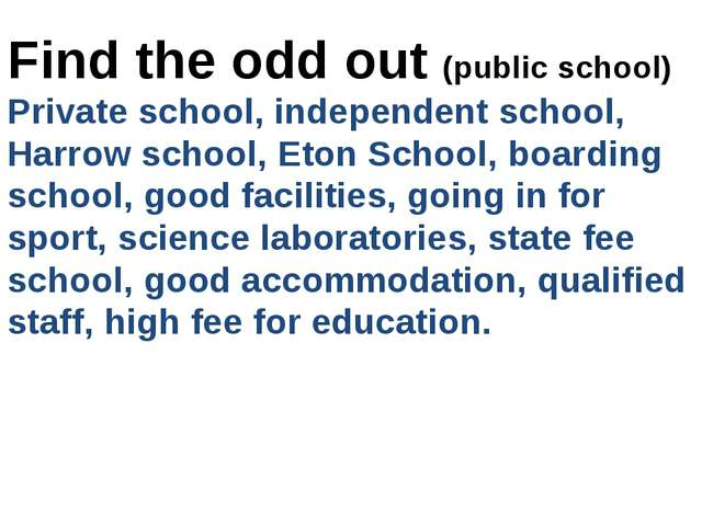 Find the odd out (public school) Private school, independent school, Harrow s...