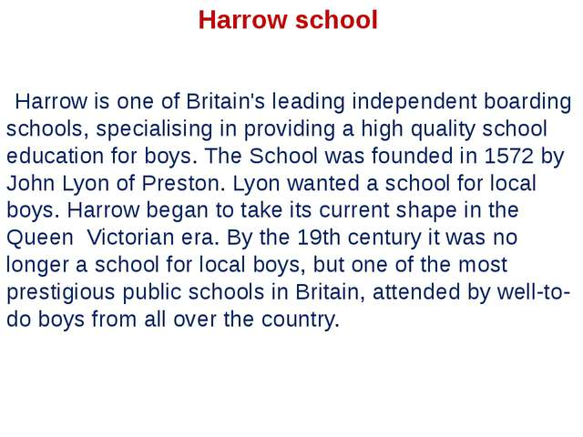 Harrow is one of Britain's leading independent boarding schools, specialising...