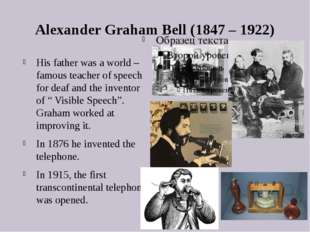 Alexander Graham Bell (1847 – 1922) His father was a world – famous teacher o