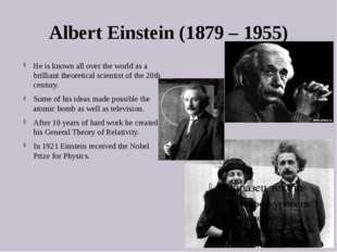 Albert Einstein (1879 – 1955) He is known all over the world as a brilliant t