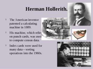 Herman Hollerith. The American inventor patented a calculating machine in 188