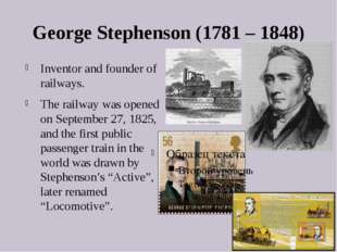George Stephenson (1781 – 1848) Inventor and founder of railways. The railway