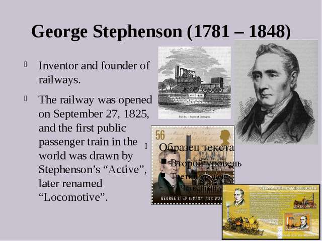 George Stephenson (1781 – 1848) Inventor and founder of railways. The railway...