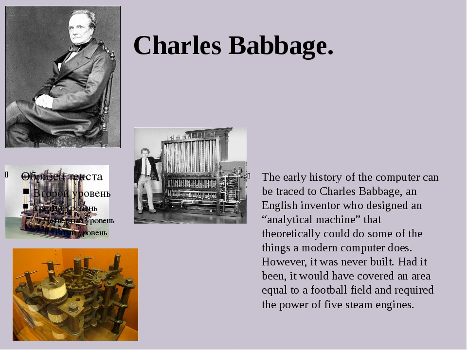 Charles Babbage. The early history of the computer can be traced to Charles B...
