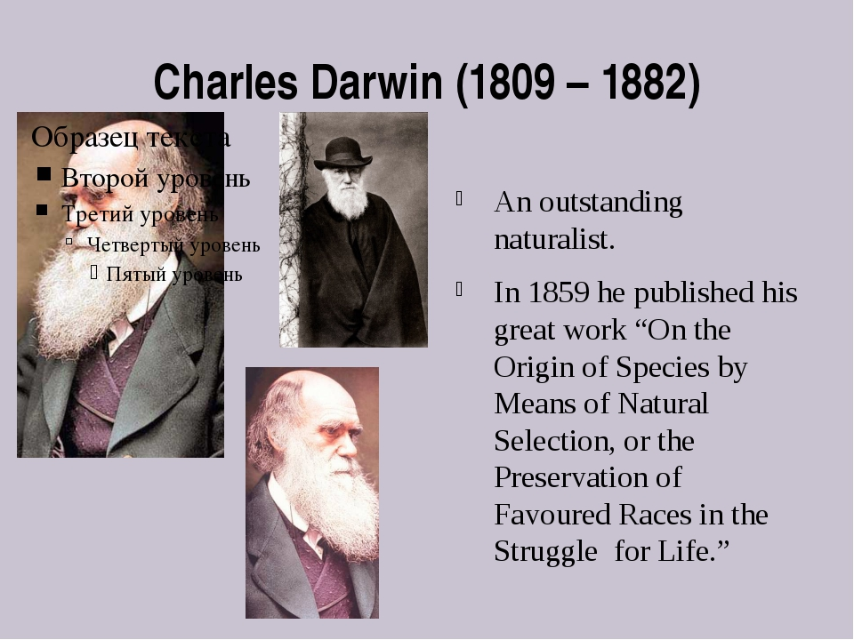 Charles Darwin (1809 – 1882) An outstanding naturalist. In 1859 he published...
