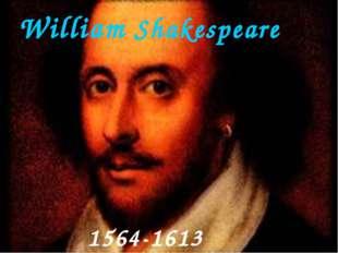 William Shakespeare 1564-1613