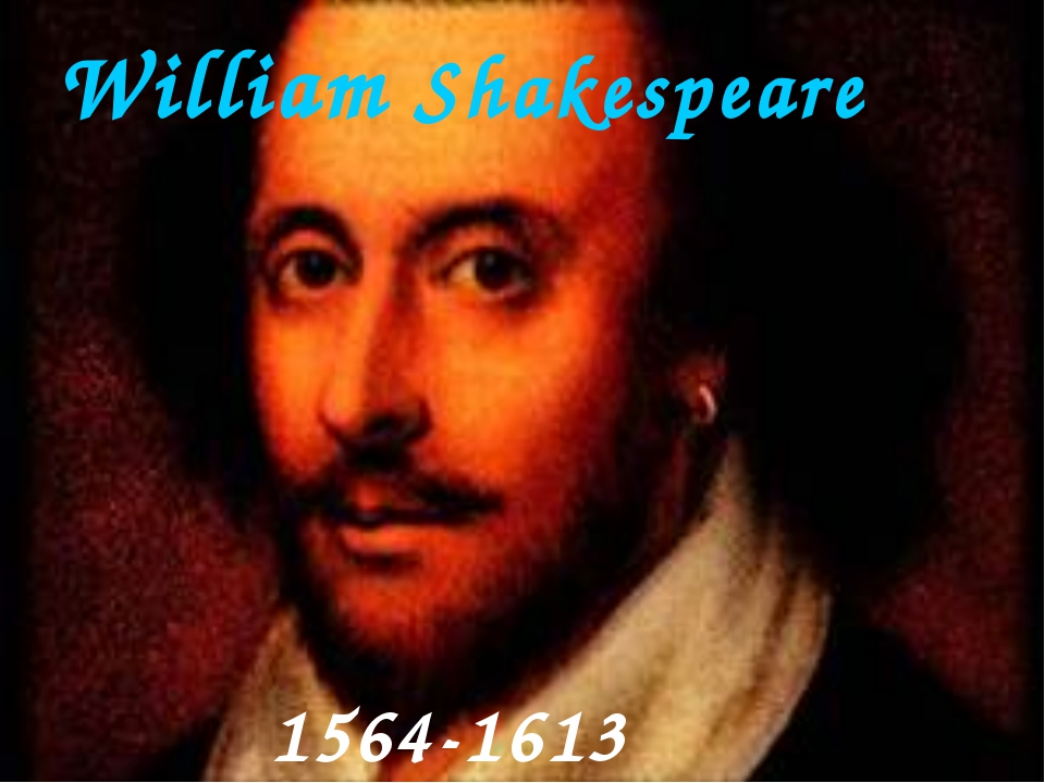 William Shakespeare 1564-1613