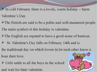 In cold February there is a lovely, warm holiday – Saint Valentine`s Day. Th