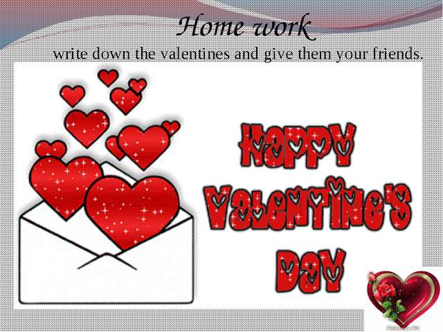 Home work write down the valentines and give them your friends.