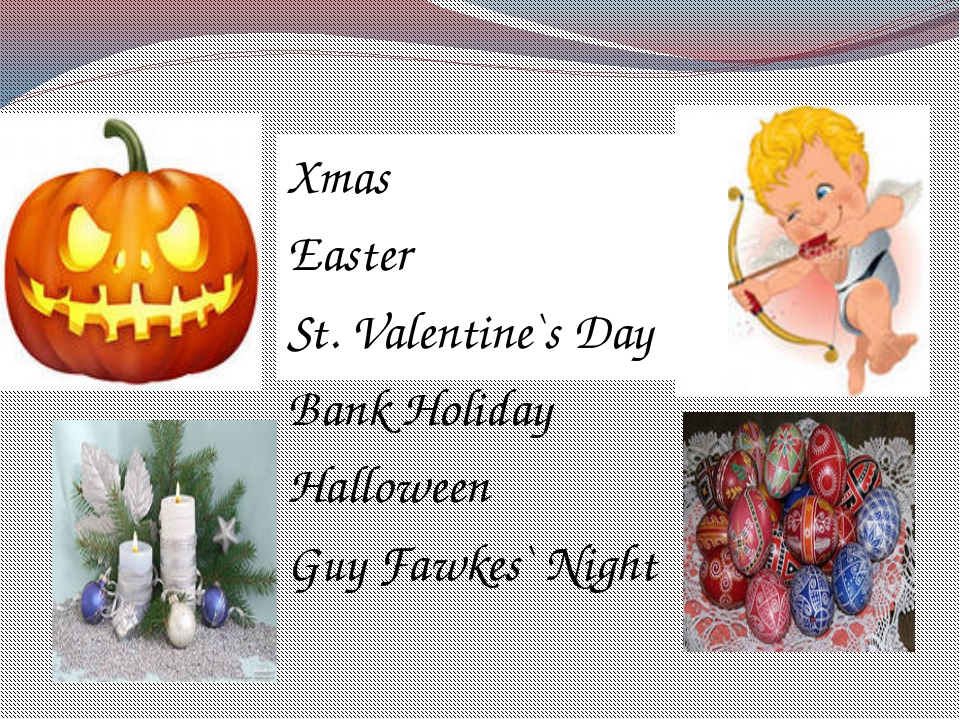 Xmas Easter St. Valentine`s Day Bank Holiday Halloween Guy Fawkes` Night