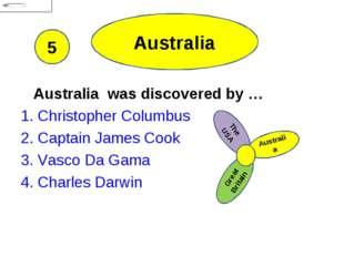 Australia Australia was discovered by … 1. Christopher Columbus 2. Captain Ja