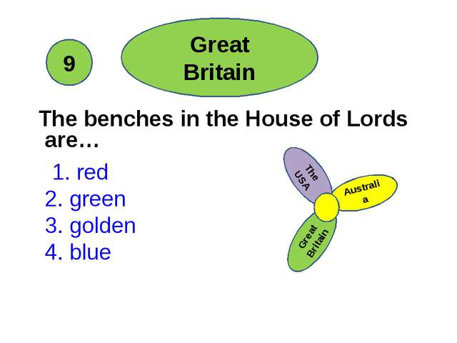 The benches in the House of Lords are… 1. red 2. green 3. golden 4. blue  G...