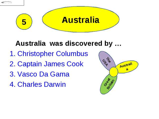 Australia Australia was discovered by … 1. Christopher Columbus 2. Captain Ja...