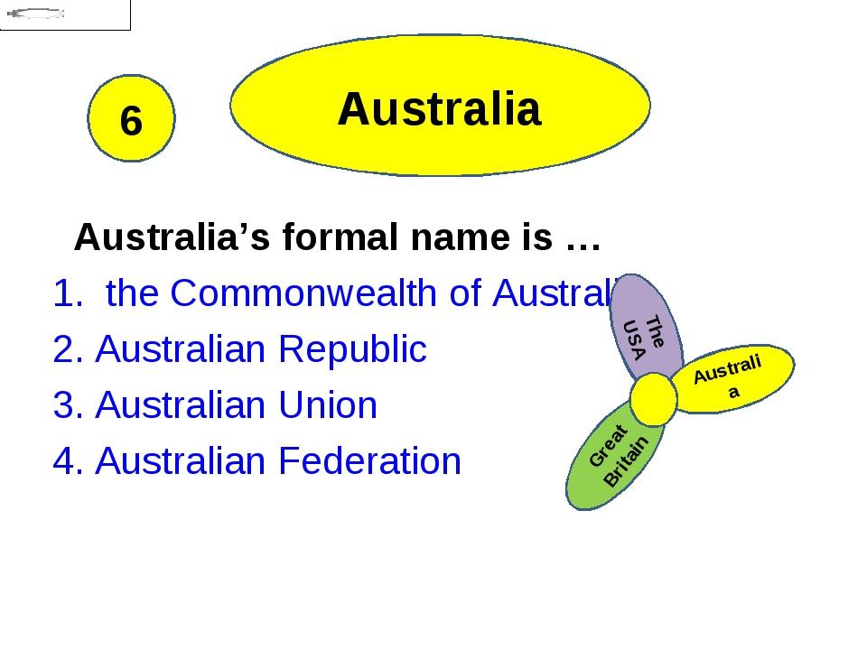 Australia Australia's formal name is … 1. the Commonwealth of Australia 2. Au...