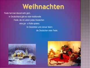 Feste hat man überall sehr gern. In Deutschland gibt es viele traditionelle F