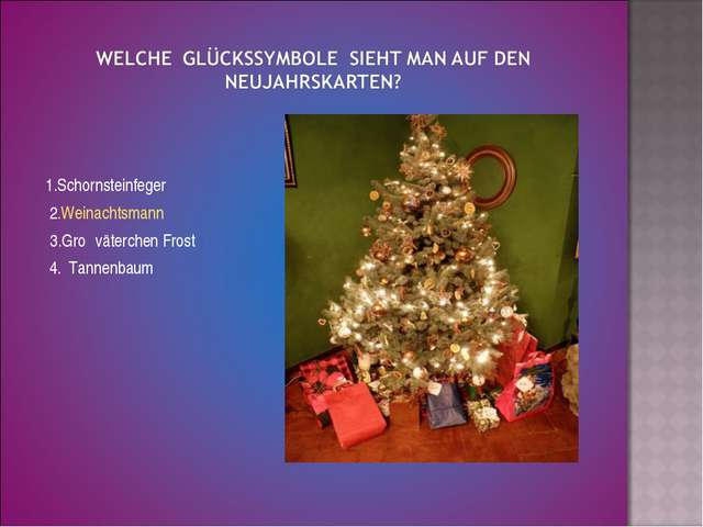 1.Schornsteinfeger 2.Weinachtsmann 3.Groβväterchen Frost 4. Tannenbaum