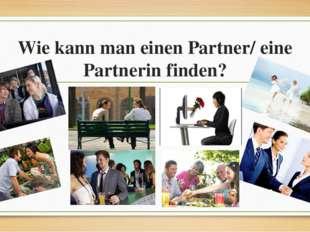 Wie kann man einen Partner/ eine Partnerin finden?