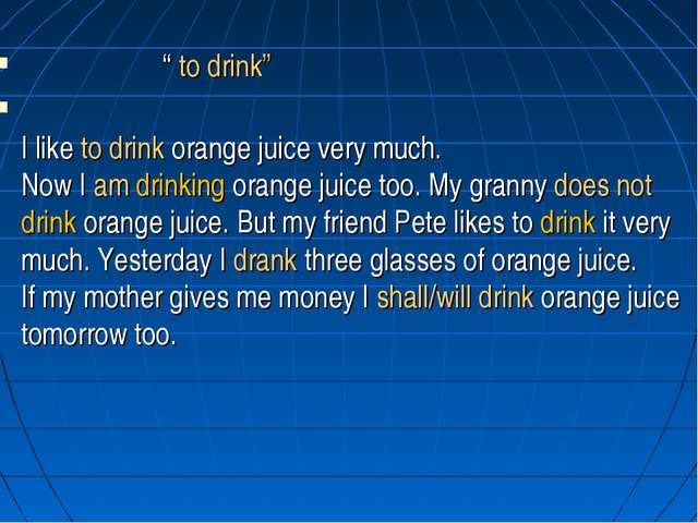 """ to drink"" I like to drink orange juice very much. Now I am drinking orange..."