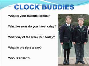 What is your favorite lesson? What lessons do you have today? What day of the