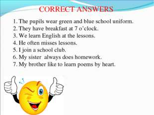 CORRECT ANSWERS The pupils wear green and blue school uniform. They have brea