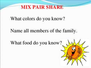 MIX PAIR SHARE What colors do you know? Name all members of the family. What