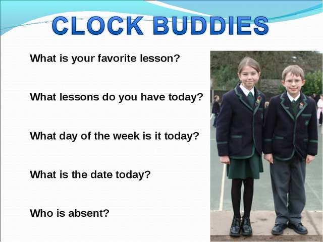 What is your favorite lesson? What lessons do you have today? What day of the...