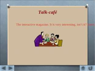 Talk-café The interactive magazine. It is very interesting, isn't it? Enter,