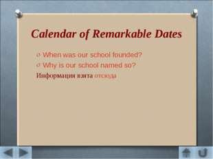 Calendar of Remarkable Dates When was our school founded? Why is our school n