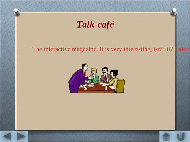 Talk-café The interactive magazine. It is very interesting, isn't it? Enter,...