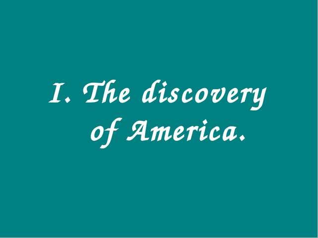 I. The discovery of America.