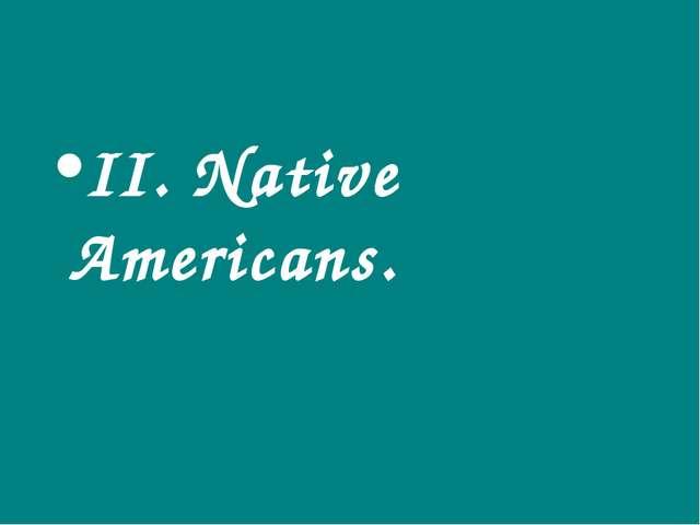 II. Native Americans.