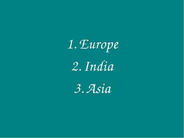 Europe India Asia