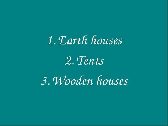 Earth houses Tents Wooden houses