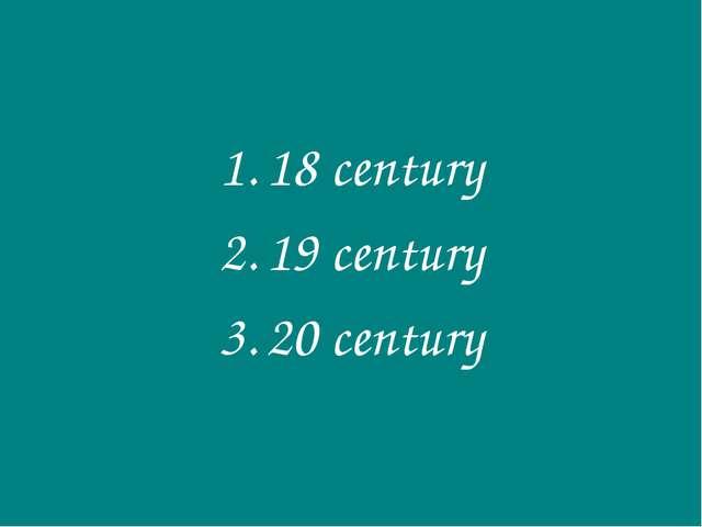 18 century 19 century 20 century
