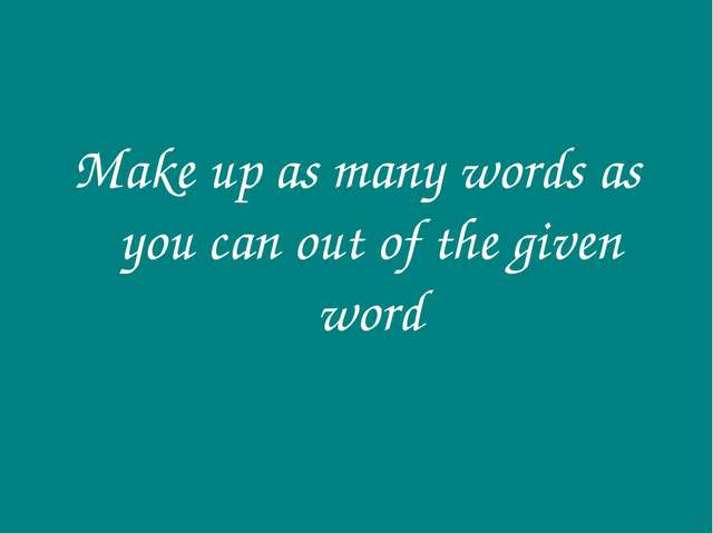 Make up as many words as you can out of the given word