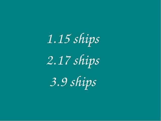 15 ships 17 ships 9 ships