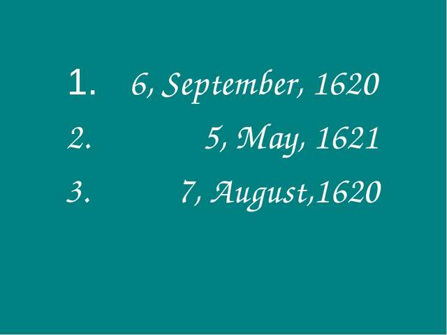 6, September, 1620 5, May, 1621 7, August,1620